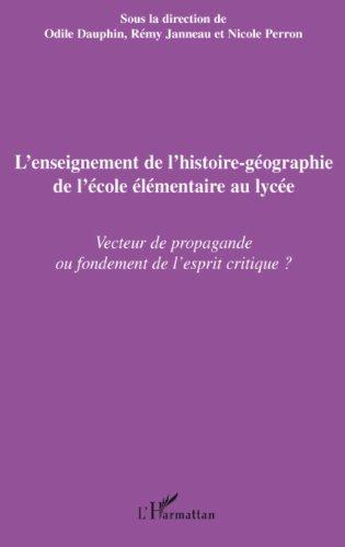 L'enseignement de l'histoire-géographie de l'école élémentaire au lycée: Vecteur de propagande ou fondement de l'esprit critique ? par Nicole Perron