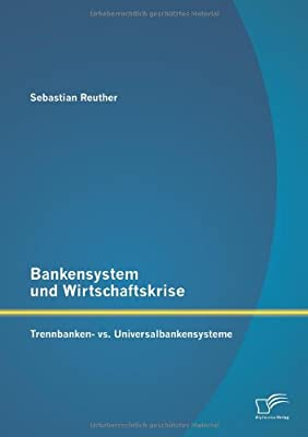 Bankensystem und Wirtschaftskrise: Trennbanken Universalbankensysteme