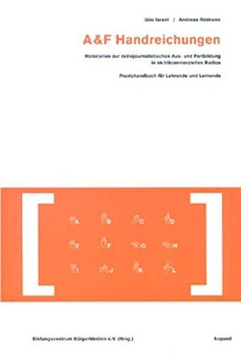 A & F Handreichungen: Materialien zur radiojournalistischen Aus- und Fortbildung in nichtkommerziellen Radios. Praxishandbuch für Lehrende und Lernende