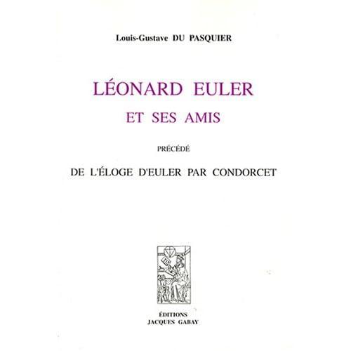 Léonard Euler et ses amis : Précédé de l'éloge d'Euler par Condorcet