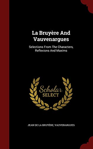 La Bruyère and Vauvenargues: Selections from the Characters, Reflexions and Maxims
