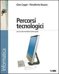 Percorsi tecnologici. Informatica. Con espansione online. Per la Scuola media. Con CD-ROM