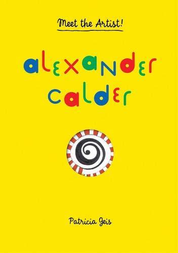 Alexander Calder: Meet the Artist por Patricia Geis