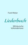 Liederbuch (Deutsche Volkslieder): 300 deutsche Volksliedertexte zum Mitsingen oder Selbermusizieren