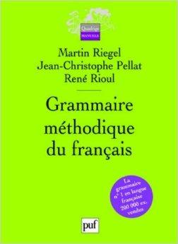 Grammaire méthodique du français de René Rioul,Jean-Christophe Pellat,Martin Riegel ( 28 septembre 2009 )