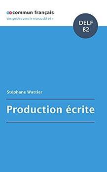 Production écrite DELF B2 (French Edition) di [Wattier, Stéphane]