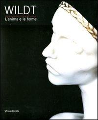 Wildt. L'anima e le forme. Catalogo della mostra (Forlì, 28 gennaio-17 giugno 2012). Ediz. illustrata (Cataloghi di mostre)