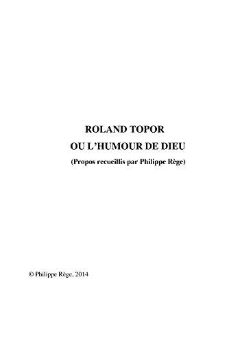 Roland Topor ou l'Humour de Dieu par Philippe Rège