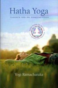 Hatha Yoga. Filosofía Yogi Del Bienestar Físico