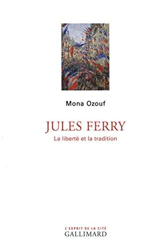 Jules Ferry : La liberté et la tradition par Mona Ozouf