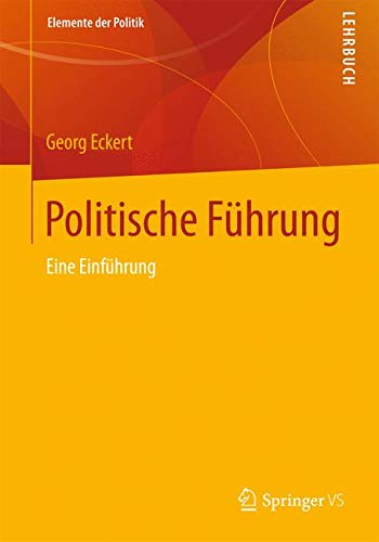 Politische Führung: Eine Einführung (Elemente der Politik)