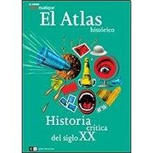 El atlas historico/The Historical Atlas: Historia critica del siglo XX/Critical History