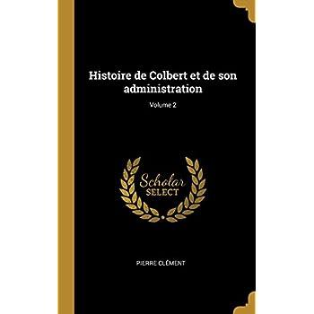 Histoire de Colbert Et de Son Administration; Volume 2
