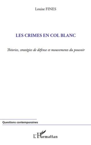 Les crimes en col blanc: Théories, stratégies de défense et mouvements du pouvoir