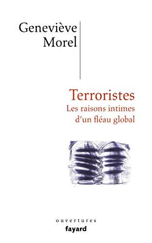 Terroristes: Les raisons intimes d'un fléau global