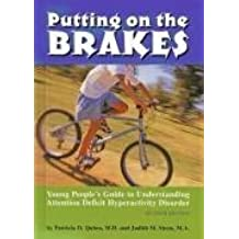 Putting on the Brakes: Yound People's Guide to Understanding Attention Deficit Hyperactivity Disorder by Patricia O. Quinn (2001-01-02)