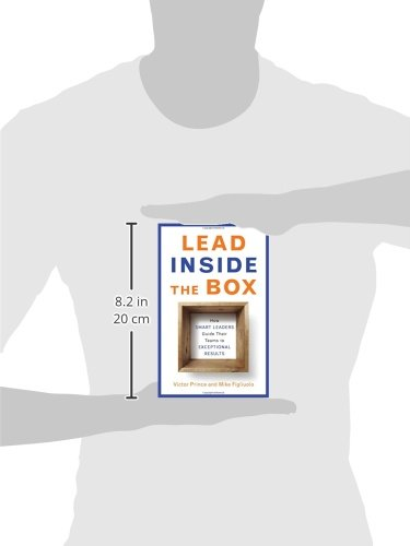 Lead Inside the Box: How Smart Leaders Guide Their Teams to Exceptional Results