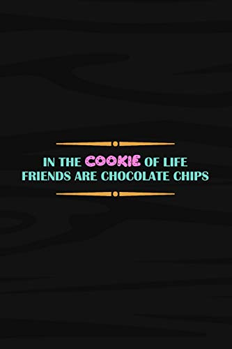 In The Cookie Of Life Friends Are Chocolate Chips: Blank Lined Notebook Journal Diary Composition Notepad 120 Pages 6x9 Paperback ( Baking ) Black