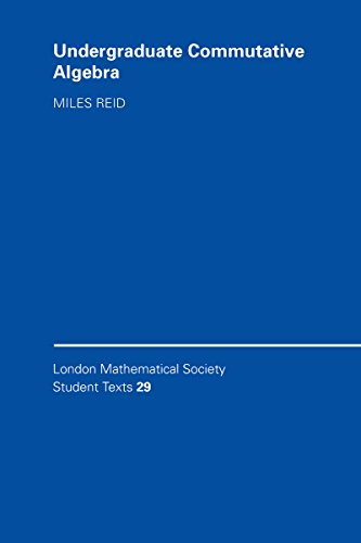 Undergraduate Commutative Algebra (London Mathematical Society Student Texts)