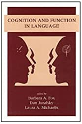 Cognition and Function in Language (Center for the Study of Language and Information - Lecture N)