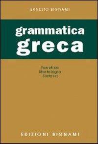 Grammatica greca. Fonetica, morfologia, sintassi. Per le Scuole superiori
