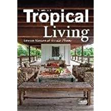 [Tropical Living: Dream Houses at Exotic Places] (By: Manuela Roth) [published: February, 2015]