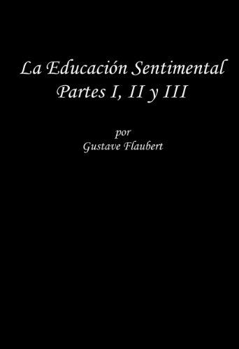 La Educacion Sentimental Partes I, II y III por Gustave  Flaubert