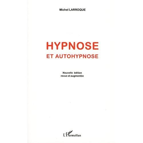 Hypnose et Autohypnose (Nvelle ed) de Michel Larroque (27 juillet 2011) Broché