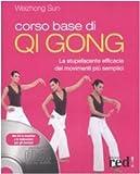 Corso base di Qi Gong. La stupefacente efficacia dei movimenti più semplici. Ediz. illustrata. Con CD-ROM