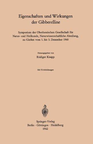 Eigenschaften und Wirkungen der Gibberelline: Symposium Der Oberhessischen Gesellschaft Für Natur- Und Heilkunde, Naturwissenschaftliche Abteilung, Zu Gießen Vom 1.-3. Dezember 1960 (German Edition)
