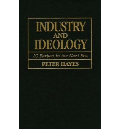 [(Industry and Ideology: I. G. Farben in the Nazi Era )] [Author: Peter Hayes] [Nov-2000]