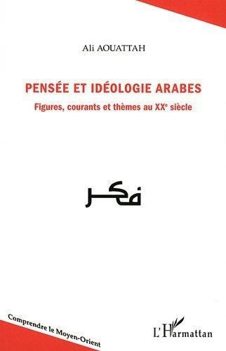 Pensee et Idéologie Arabes Figures Courants et Themes au Xxeme Siecle de Ali Aouattah (1 août 2011) Broché