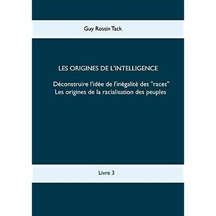 Les origines de l'intelligence : Déconstruire l'idée de l'inégalité des races: Les origines de la racialisation des peuples (Psychanthropologie)