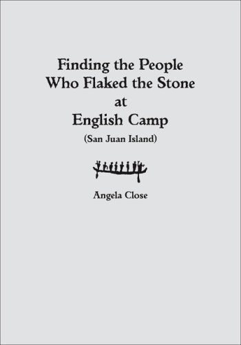 Finding the People who Flaked the Stone at English Camp by Angela Close (2006-04-30)