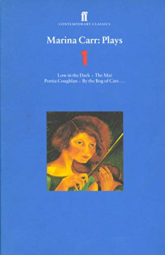 Marina Carr Plays 1: Love in the Dark; The Mai; Portia Coughlan; By the Bog of Cats...: