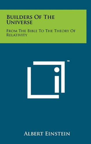 Builders of the Universe: From the Bible to the Theory of Relativity