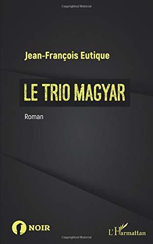 Le trio magyar: Roman