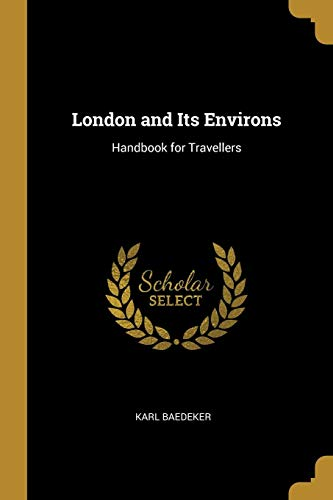 London and Its Environs: Handbook for Travellers