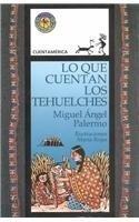 Lo Que Cuentan los Tehuelches = Tales of the Tehuelche Indians (Latin American Tales and Myths) por Miguel Angel Palermo
