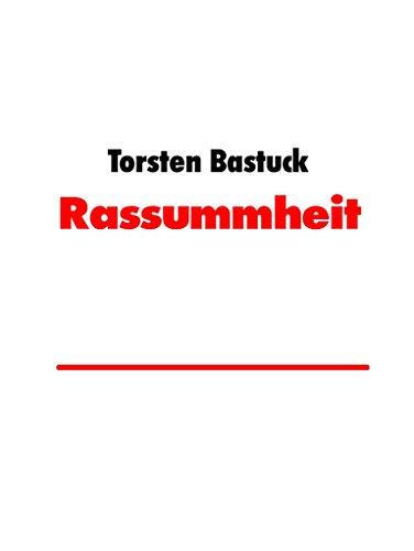 Rassummheit: eine Lebenshilfe für Rassisten (German Edition) por Torsten Bastuck