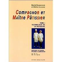 Compagnon et maître pâtissier, tome 1 : Technologie de la patisserie de Daniel Chaboissier,Didier Lebigre ( 20 novembre 1998 )