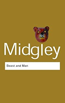Beast and Man: The Roots of Human Nature (Routledge Classics) by [Midgley, Mary]