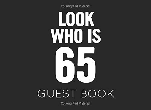 Look Who Is 65 Guest Book: Black and White Guest Book for 65th Birthday Party. Fun gift for someone's birthday, perfect present for a friend or a family member (Party-ideen Birthday 65th)