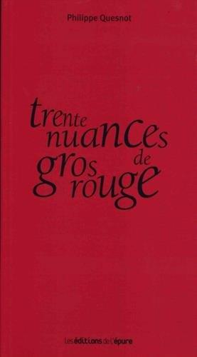 Trente nuances de gros rouge par  Philippe Quesnot