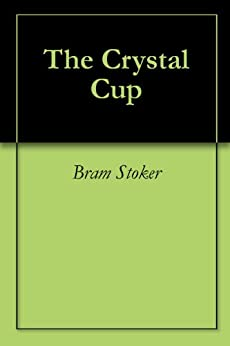 The Crystal Cup (English Edition) par [Stoker, Bram]