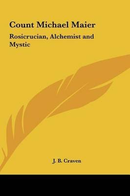 [(Count Michael Maier : Rosicrucian, Alchemist and Mystic)] [By (author) J B Craven] published on (May, 2010)