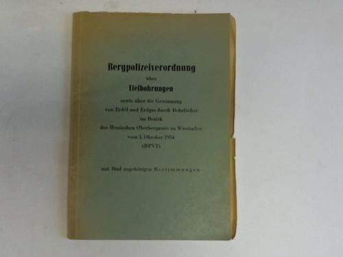 Bergpolizeiverordnung über Tiefbohrungen sowie über die Gewinnung von Erdöl und Erdgas durch Bohrlöcher im Bezirk des hessischen Oberbergamts zu Wiesbaden vom 1. Oktober 1954 (BPVT) mit fünf zugehörigen Bestimmungen
