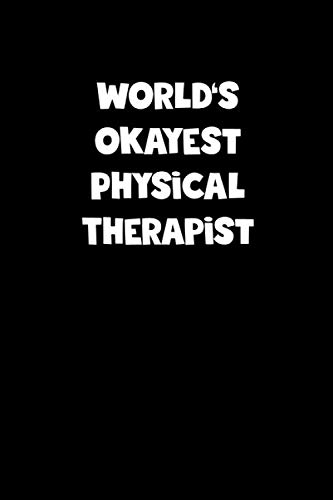 World's Okayest Physical Therapist Notebook - Physical Therapist Diary - Physical Therapist Journal - Funny Gift for Physical Therapist: Medium ... Diary, 110 page, Lined, 6x9 (15.2 x 22.9 cm)