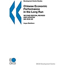 Development Centre Studies Chinese Economic Performance in the Long Run, 960-2030 AD, Second Edition, Revised and Updated
