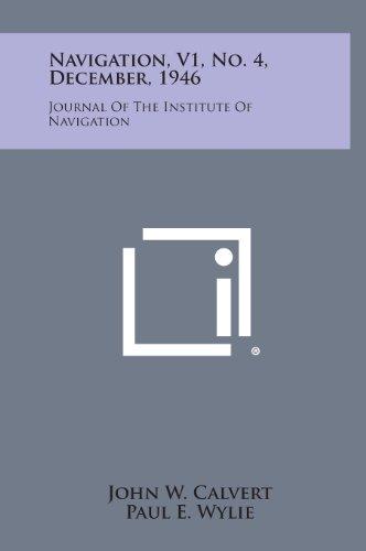 Navigation, V1, No. 4, December, 1946: Journal of the Institute of Navigation
